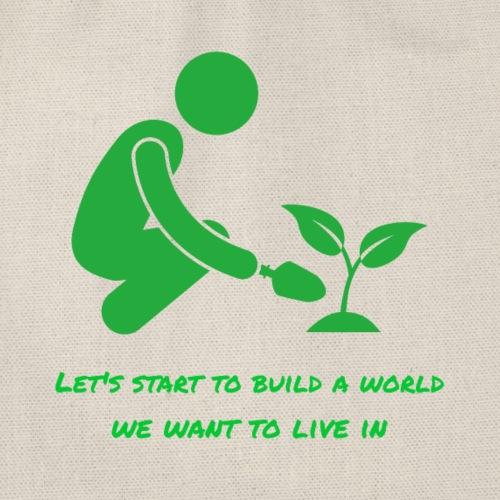Lasst uns eine Welt bauen, in der wir leben wollen - Turnbeutel