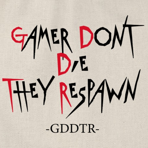 Gamer Dont Die They Respawn