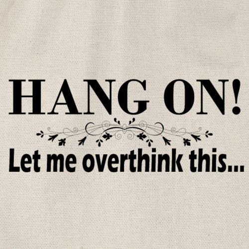 Hang on - Let me overthink this - Gymbag