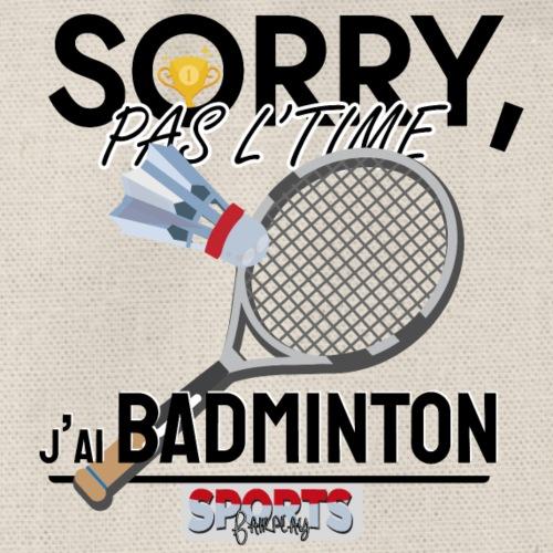 Désolé, pas le time - j'ai badminton - Sac de sport léger