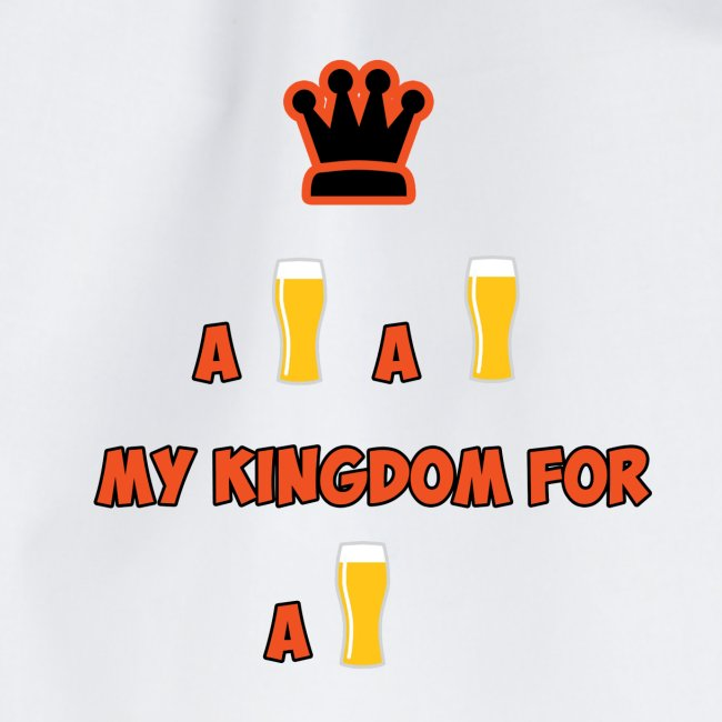 a beer a beer my kingdom for a beer