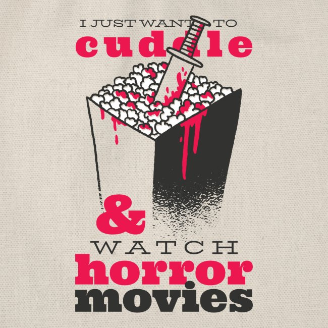 I Just Warn To Cuddle & Watch Horror Movies