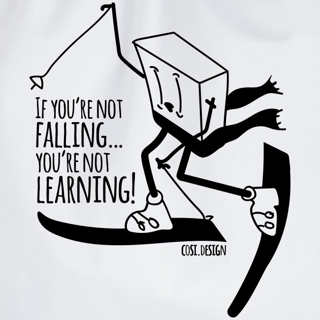 if you're not falling you're not learning