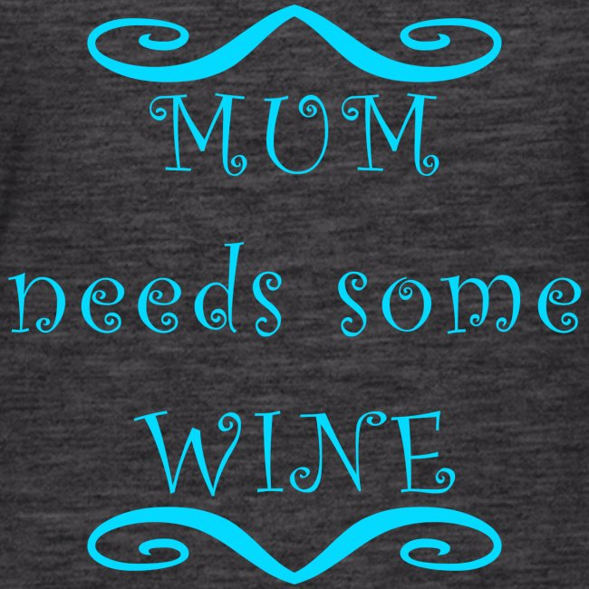 MUM needs some WINE