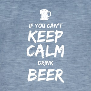 IF YOU CAN NOT KEEP CALM DRINK BEER - Men's Vintage T-Shirt