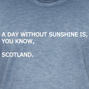 A day without sunshine is, you know, Scotland. - Men's Vintage T-Shirt