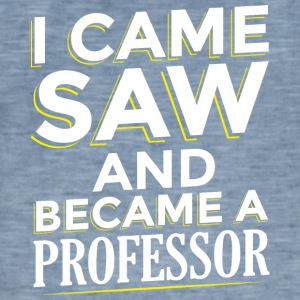 I CAME SAW AND BECAME A PROFESSOR - Men's Vintage T-Shirt