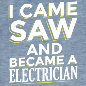 I CAME SAW AND BECAME A ELECTRICIAN - Men's Vintage T-Shirt