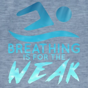 Swimming / Swimmer: Breathing Is For The Weak - Men's Vintage T-Shirt