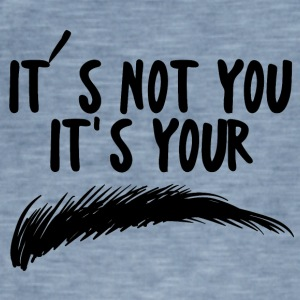 Beauty / MakeUp: It´s Not You. It´s Your Brow - Männer Vintage T-Shirt