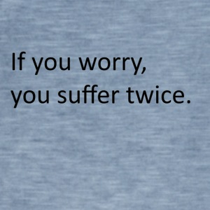 If you worry, you suffer twice : Quote - Vintage-T-shirt herr