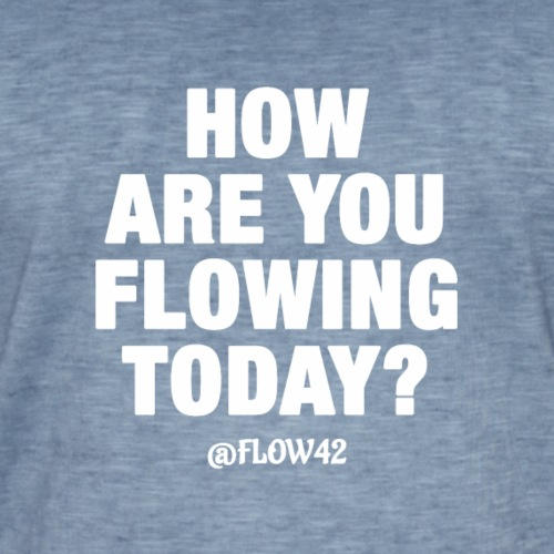 HOW ARE YOU FLOWING TODAY - Maglietta vintage da uomo