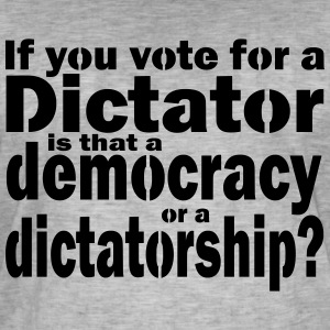 Dictatorship or democracy - a choice - Men's Vintage T-Shirt
