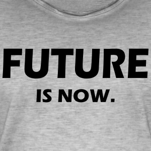 FUTURE IS NOW - Men's Vintage T-Shirt