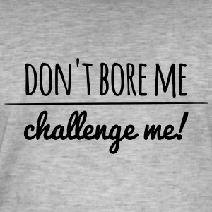 Do not bore me, challenge me! - Men's Vintage T-Shirt