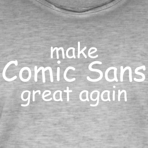 make Comic Sans great again - Männer Vintage T-Shirt