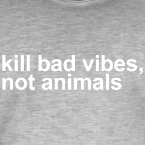Kill bad vibes, not animals - Men's Vintage T-Shirt