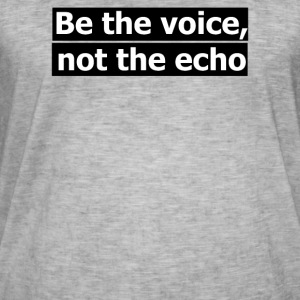 be the voice not the echo - Men's Vintage T-Shirt