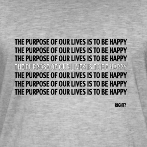 THE PURPOSE OF OUR LIVES IT TO BE HAPPY, RIGHT? - Men's Vintage T-Shirt