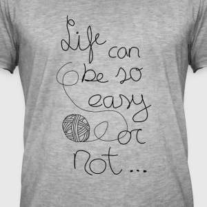 Life can be so easy ... or not - Men's Vintage T-Shirt