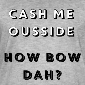 CASH ME OUSSIDE, HOW BOW DAH - Men's Vintage T-Shirt