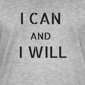 "Motivational design: ""I can and I will"" - Men's Vintage T-Shirt"
