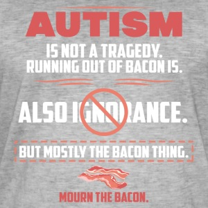Autism tragedy Bacon funny sayings - Men's Vintage T-Shirt