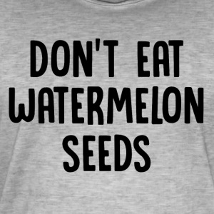 ++Don't eat watermelon seeds++ - Männer Vintage T-Shirt