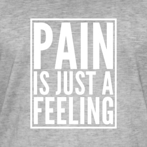 Pain is just a feeling - Männer Vintage T-Shirt