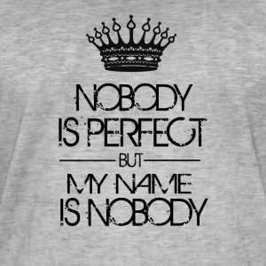 Nobody is perfect but my name is nobody - Men's Vintage T-Shirt