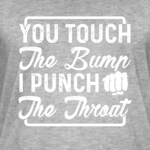 you touch the bump i punch the throat - Männer Vintage T-Shirt