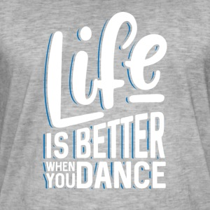 Life is better when you dance - Männer Vintage T-Shirt