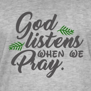 God Listens When We Pray - Believe - Men's Vintage T-Shirt