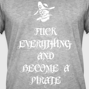 Fuck Everything And Become A Pirate - Männer Vintage T-Shirt