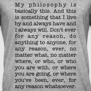 My philosophy is basically this - Männer Vintage T-Shirt