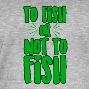 To Fish or not to Fish - Männer Vintage T-Shirt