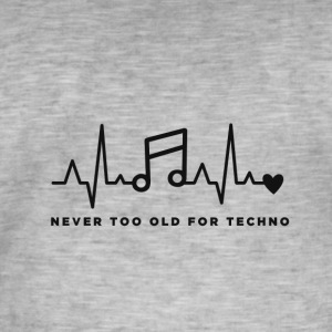 Never too old for techno - Men's Vintage T-Shirt