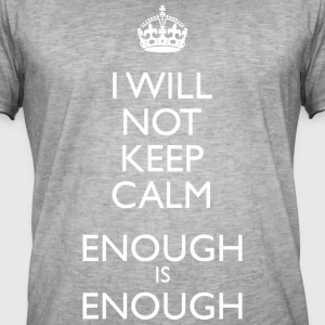 I Will NOT Keep Calm - Enough is Enough - Men's Vintage T-Shirt