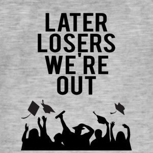 High School / Graduation: Later Losers we're out. - Men's Vintage T-Shirt