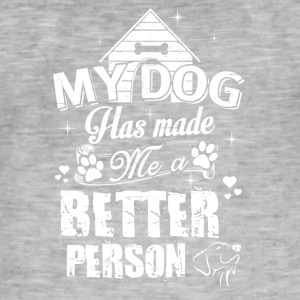 my dog ​​has made a better person - Men's Vintage T-Shirt
