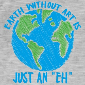 Earth Day / Tag der Erde: Earth without art is jus - Männer Vintage T-Shirt
