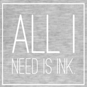 All i need is INK - Men's Vintage T-Shirt