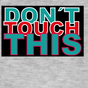 dont touch this - Männer Vintage T-Shirt