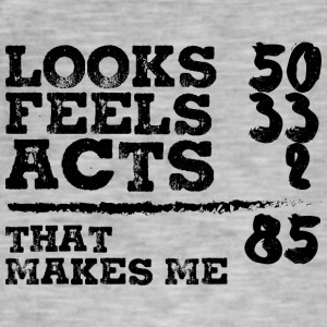 85. Birthday: Looks 50, Feels 33, Acts 2 = 85 - Men's Vintage T-Shirt