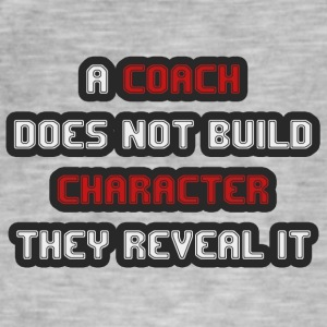 Coach / Trainer: A Coach Does Not Build Character - Männer Vintage T-Shirt