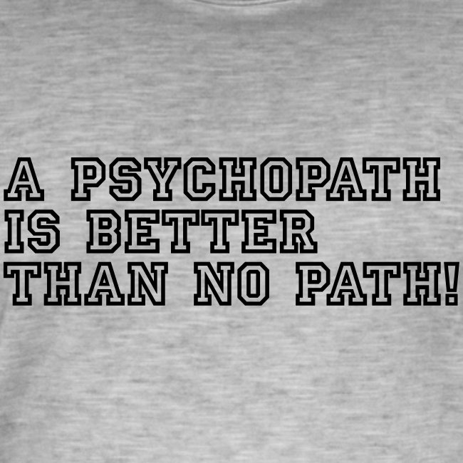 Psychopath is better than