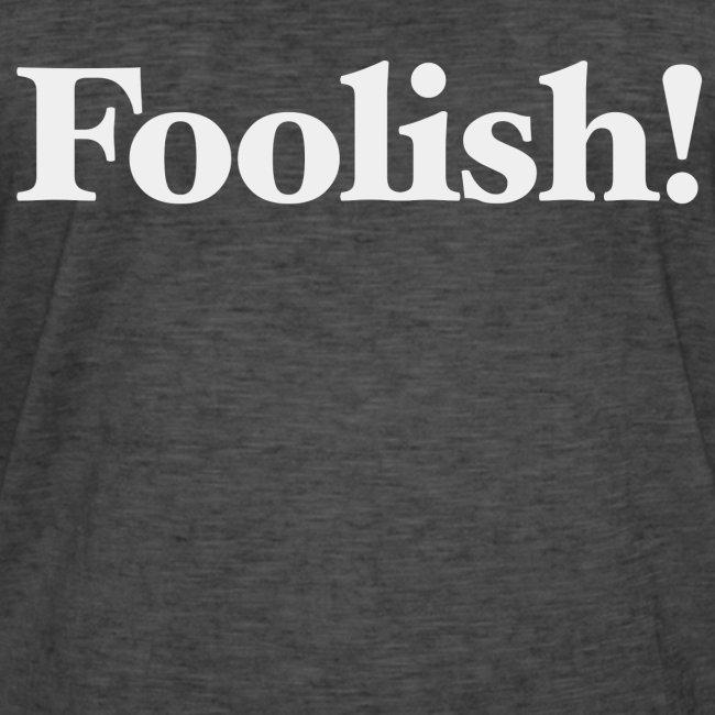Foolish!