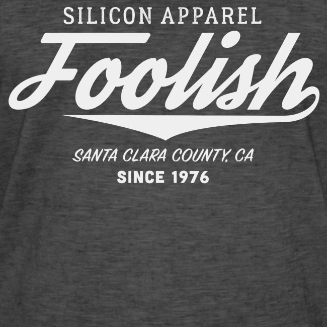 Foolish - Since 1976 - Silicon Apparel