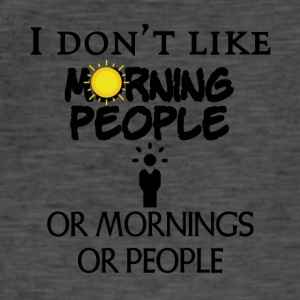 I do not like people or mornings or people - Men's Vintage T-Shirt