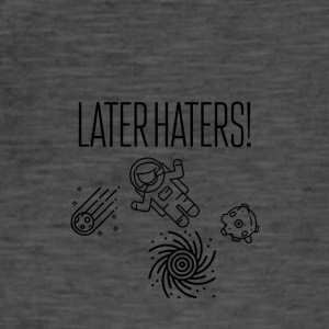 Later haters - Männer Vintage T-Shirt
